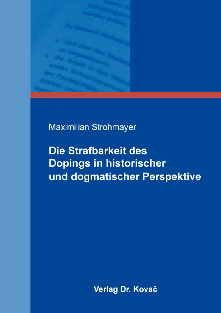 Cover: Die Strafbarkeit des Dopings in historischer und dogmatischer Perspektive