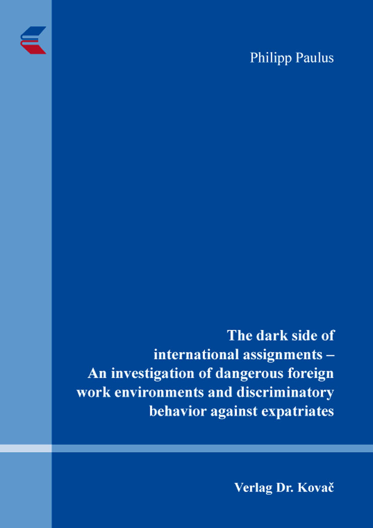 Cover: The dark side of international assignments – An investigation of dangerous foreign work environments and discriminatory behavior against expatriates
