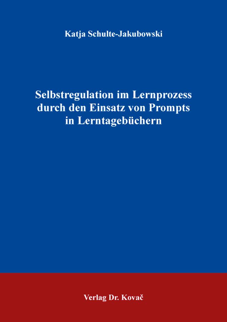 Cover: Selbstregulation im Lernprozess durch den Einsatz von Prompts in Lerntagebüchern