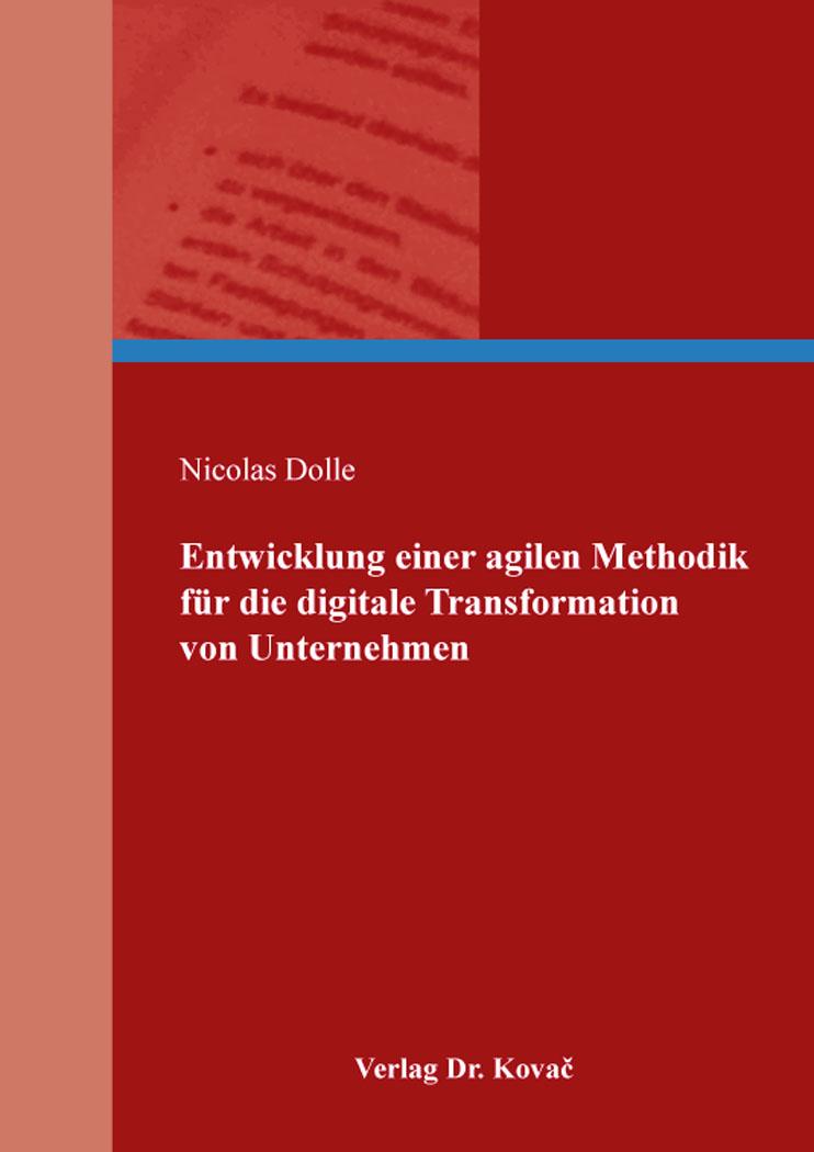 Cover: Entwicklung einer agilen Methodik für die digitale Transformation von Unternehmen