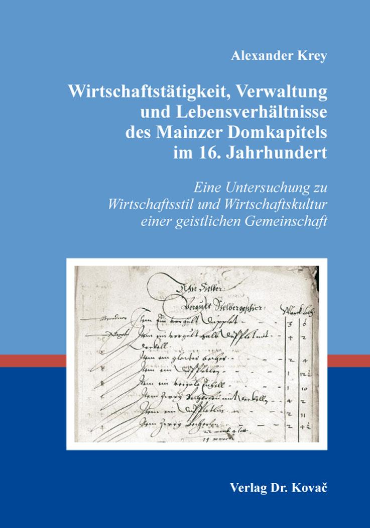Cover: Wirtschaftstätigkeit, Verwaltung und Lebensverhältnisse des Mainzer Domkapitels im 16.Jahrhundert