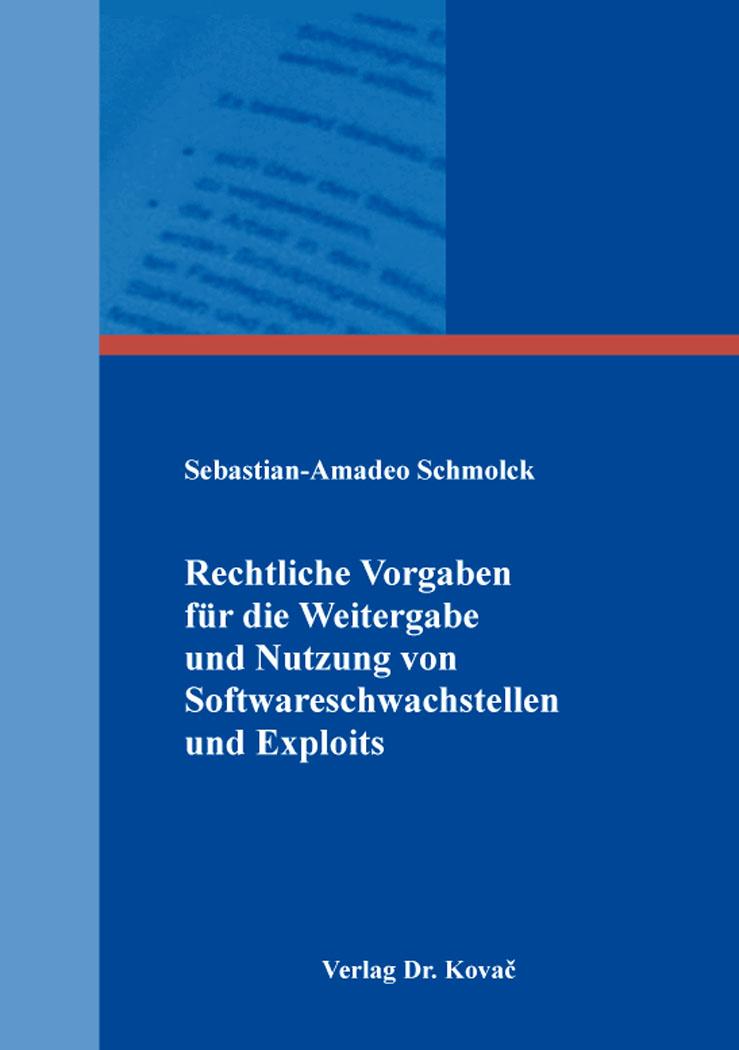 Cover: Rechtliche Vorgaben für die Weitergabe und Nutzung von Softwareschwachstellen und Exploits