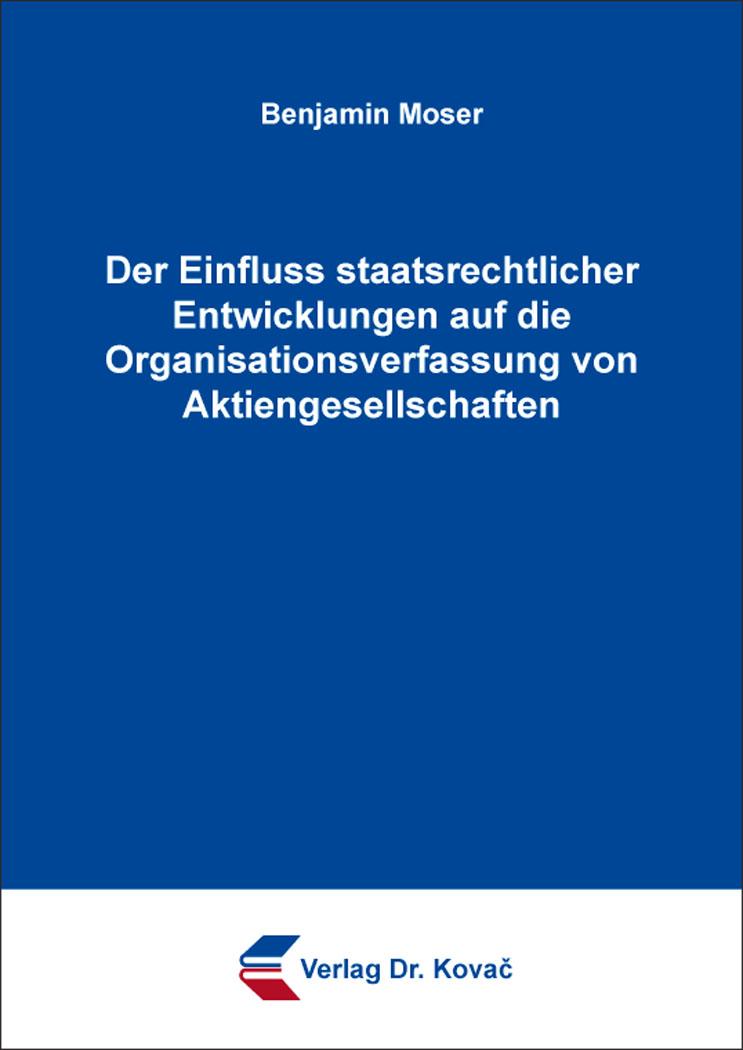 Cover: Der Einfluss staatsrechtlicher Entwicklungen auf die Organisationsverfassung von Aktiengesellschaften