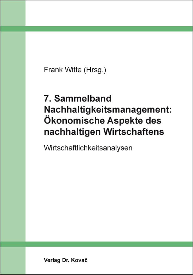 Cover: 7. Sammelband Nachhaltigkeitsmanagement: Ökonomische Aspekte des nachhaltigen Wirtschaftens