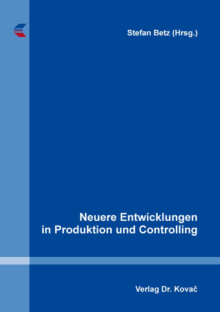 Cover: Neuere Entwicklungen in Produktion und Controlling