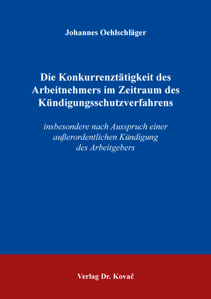 Cover: Die Konkurrenztätigkeit des Arbeitnehmers im Zeitraum des Kündigungsschutzverfahrens