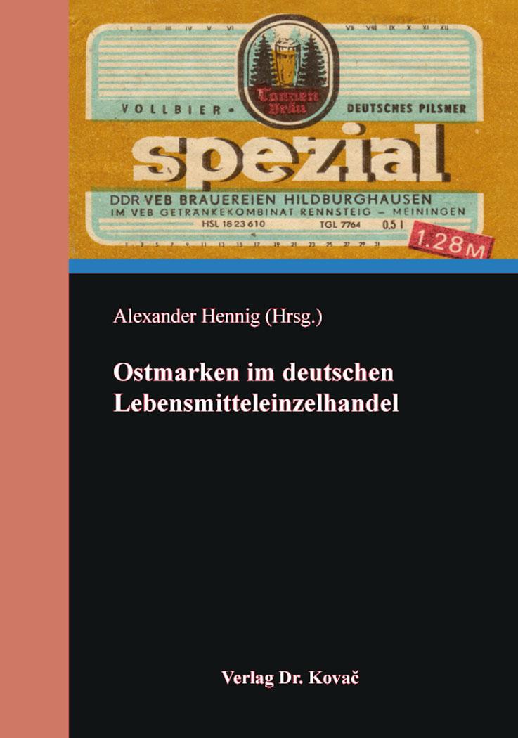 Cover: Ostmarken im deutschen Lebensmitteleinzelhandel