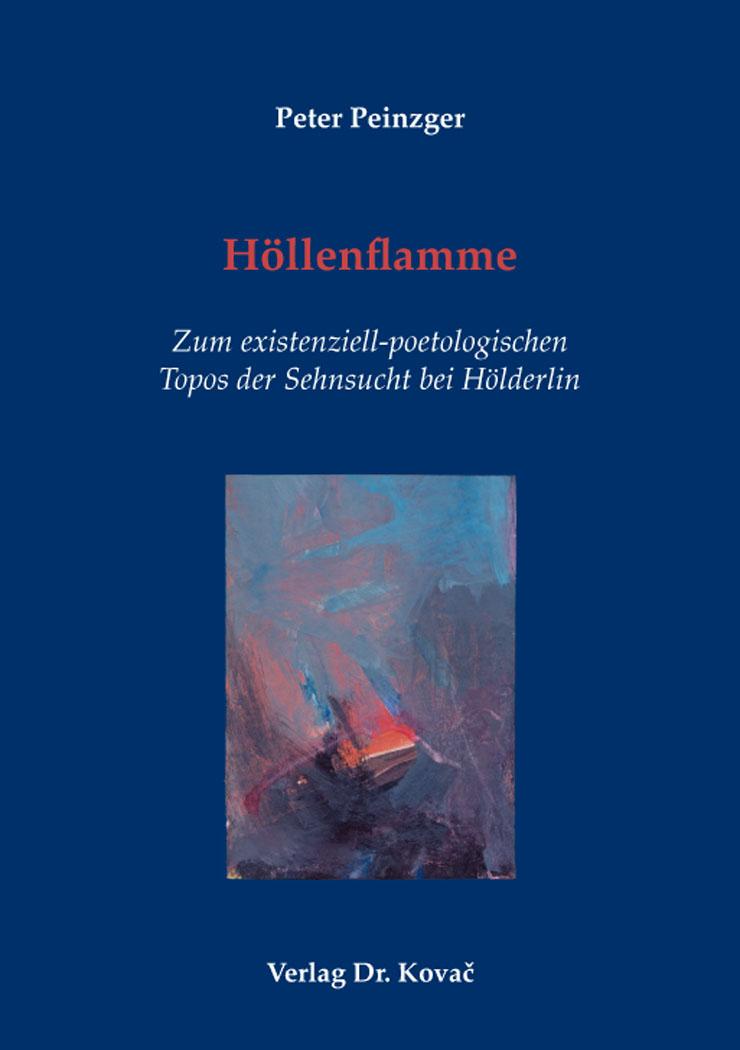 Cover: Höllenflamme – Zum existenziell-poetologischen Topos der Sehnsucht bei Hölderlin