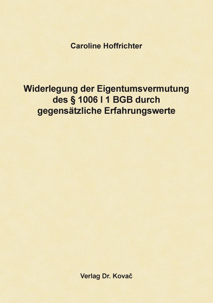 Cover: Widerlegung der Eigentumsvermutung des § 1006 I 1 BGB durch gegensätzliche Erfahrungswerte