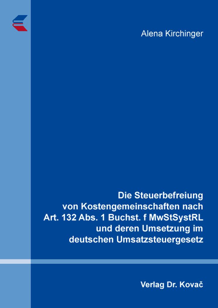 Cover: Die Steuerbefreiung von Kostengemeinschaften nach Art. 132 Abs. 1 Buchst. f MwStSystRL und deren Umsetzung im deutschen Umsatzsteuergesetz
