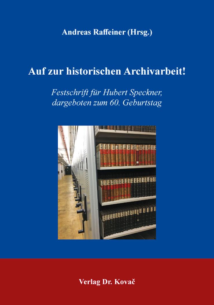 Cover: Auf zur historischen Archivarbeit!