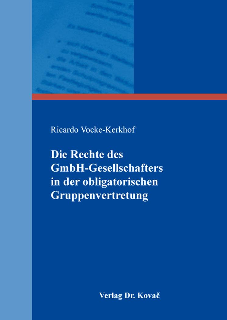 Cover: Die Rechte des GmbH-Gesellschafters in der obligatorischen Gruppenvertretung