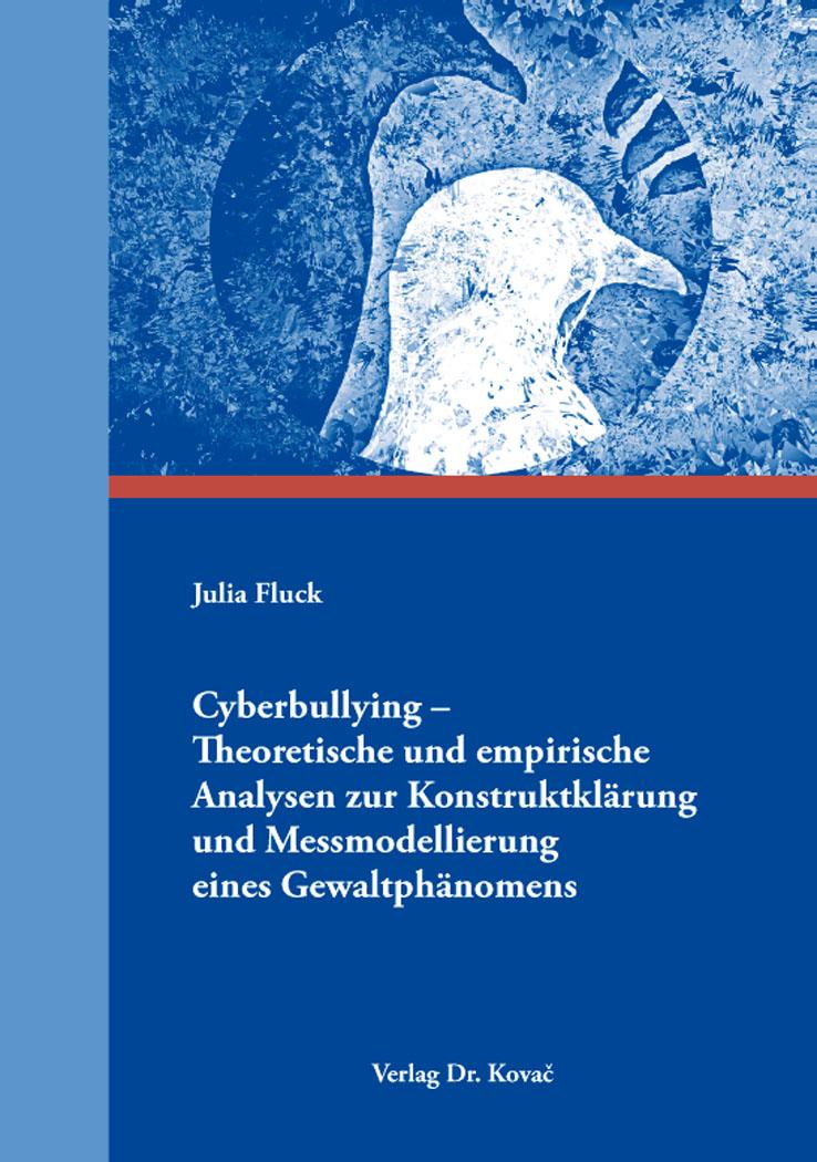 Cover: Cyberbullying – Theoretische und empirische AnalysenzurKonstruktklärung undMessmodellierung einesGewaltphänomens