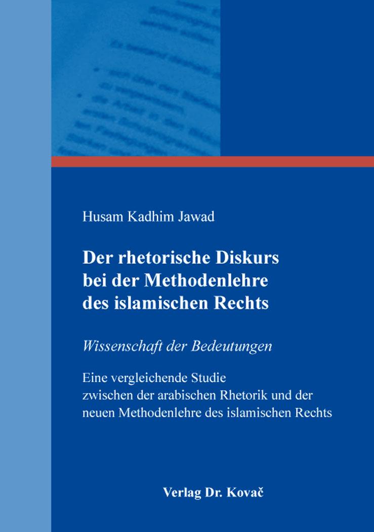 Cover: Der rhetorische Diskurs bei der Methodenlehre des islamischen Rechts