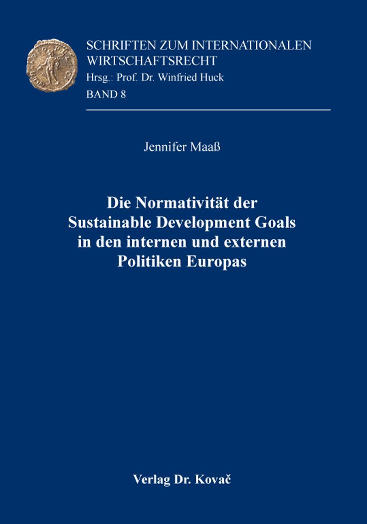 Cover: Die Normativität der Sustainable Development Goals in den internen und externen Politiken Europas