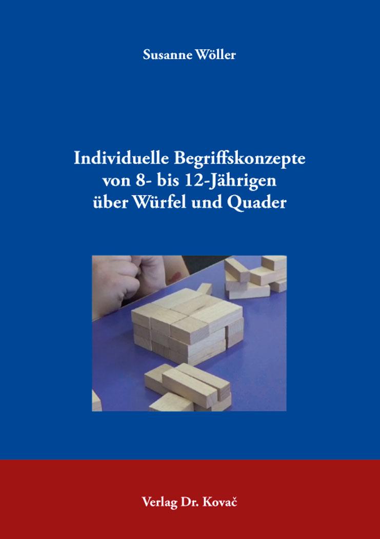 Cover: Individuelle Begriffskonzepte von 8- bis 12-Jährigen über Würfel und Quader