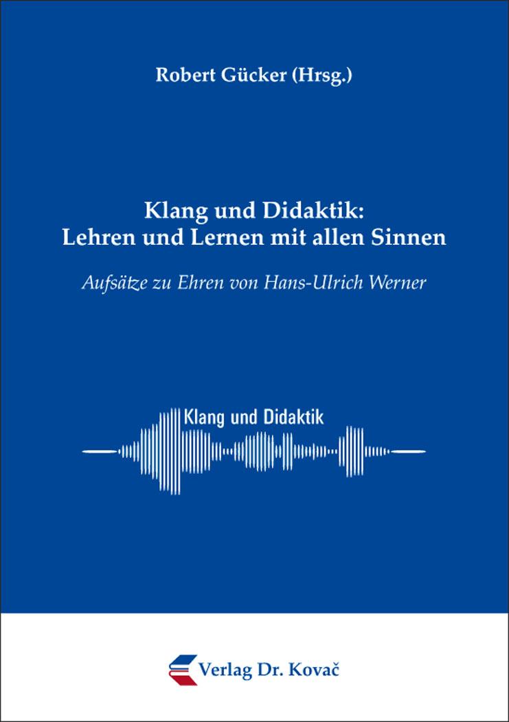 Cover: Klang und Didaktik: Lehren und Lernen mit allen Sinnen