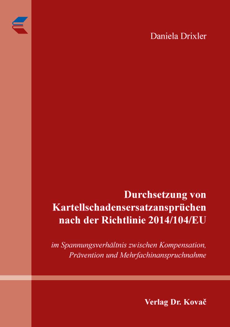 Cover: Durchsetzung von Kartellschadensersatzansprüchen nach der Richtlinie 2014/104/EU