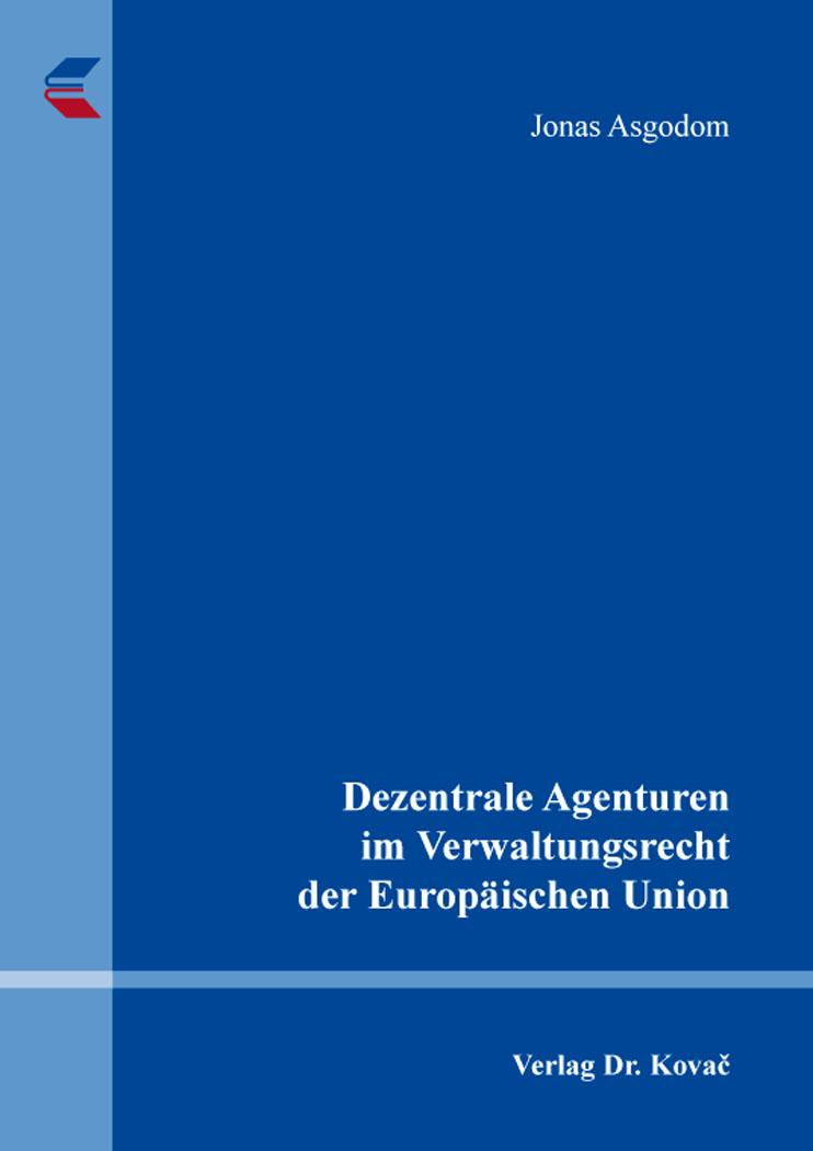 Cover: Dezentrale Agenturen im Verwaltungsrecht der Europäischen Union