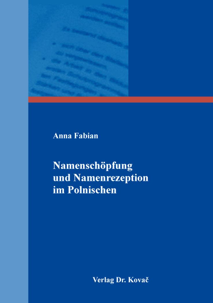 Cover: Namenschöpfung und Namenrezeption im Polnischen