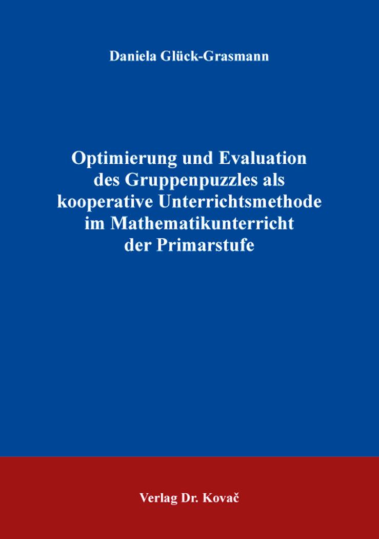 Cover: Optimierung und Evaluation des Gruppenpuzzles als kooperative Unterrichtsmethode im Mathematikunterricht der Primarstufe