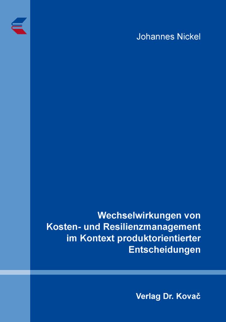 Cover: Wechselwirkungen von Kosten- und Resilienzmanagement im Kontext produktorientierter Entscheidungen