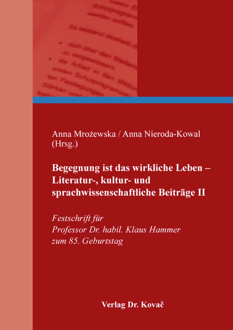 Cover: Begegnung ist das wirkliche Leben – Literatur-, kultur- und sprachwissenschaftliche Beiträge II