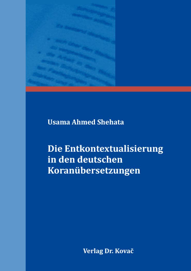 Cover: Die Entkontextualisierung in den deutschen Koranübersetzungen