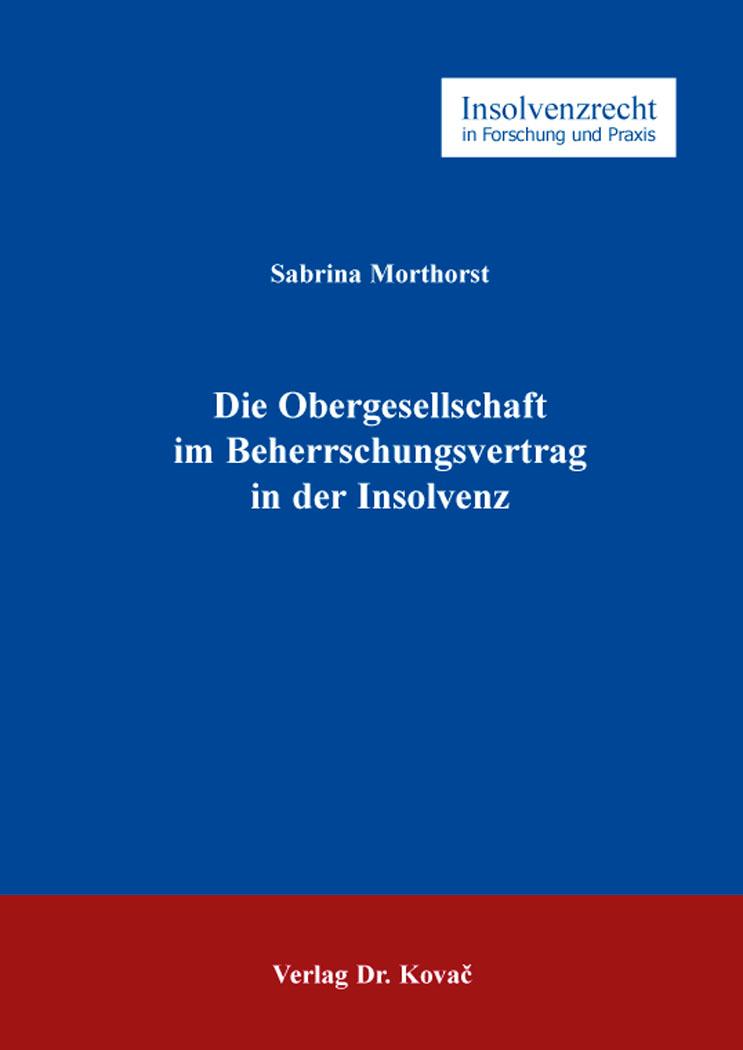 Cover: Die Obergesellschaft im Beherrschungsvertrag in der Insolvenz