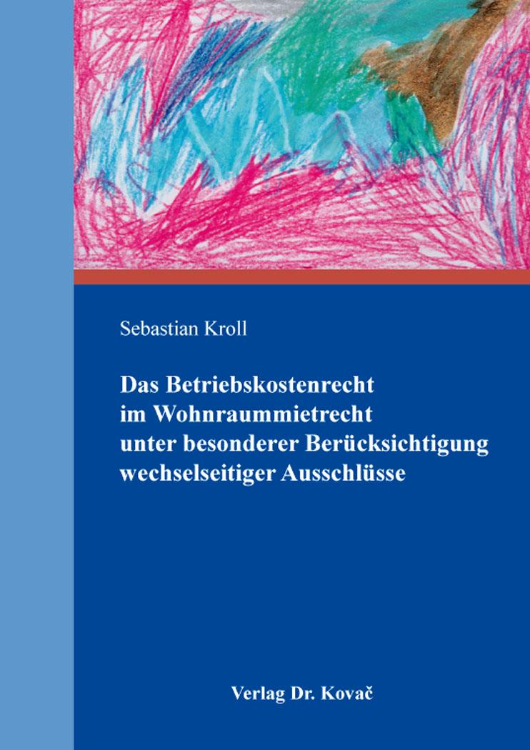 Cover: Das Betriebskostenrecht im Wohnraummietrecht unter besonderer Berücksichtigung wechselseitiger Ausschlüsse