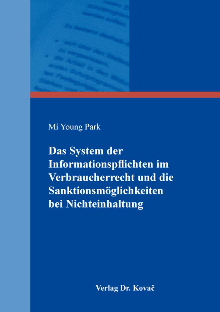 Cover: Das System der Informationspflichten im Verbraucherrecht und die Sanktionsmöglichkeiten bei Nichteinhaltung