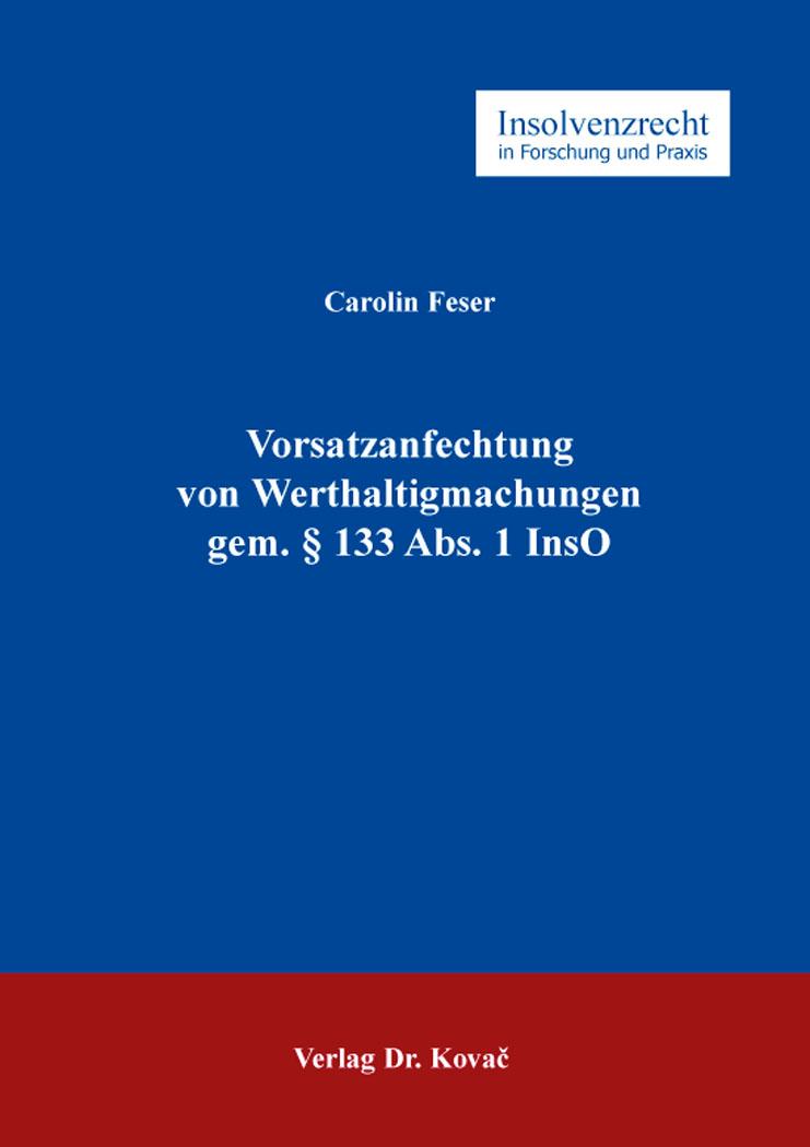 Cover: Vorsatzanfechtung von Werthaltigmachungen gem. § 133 Abs. 1 InsO