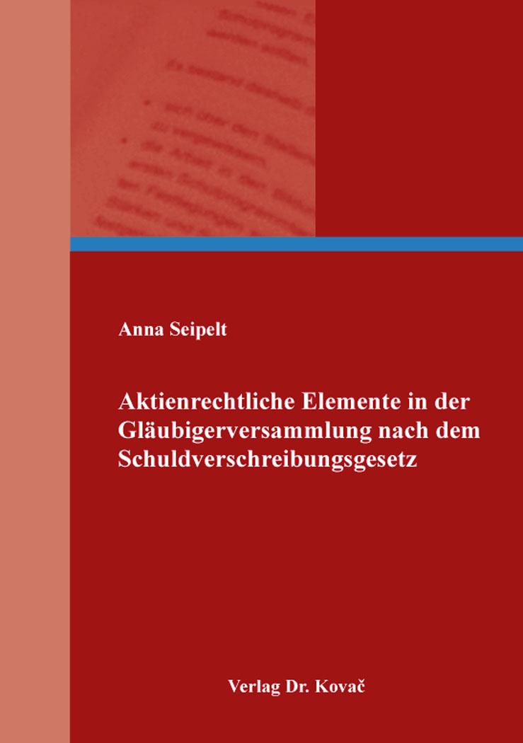 Cover: Aktienrechtliche Elemente in der Gläubigerversammlung nach dem Schuldverschreibungsgesetz