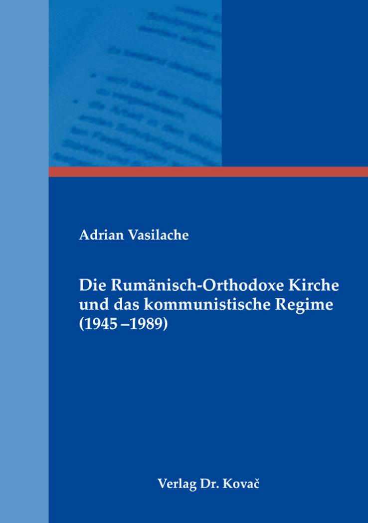 Cover: Die Rumänisch-Orthodoxe Kirche und das kommunistische Regime (1945–1989)