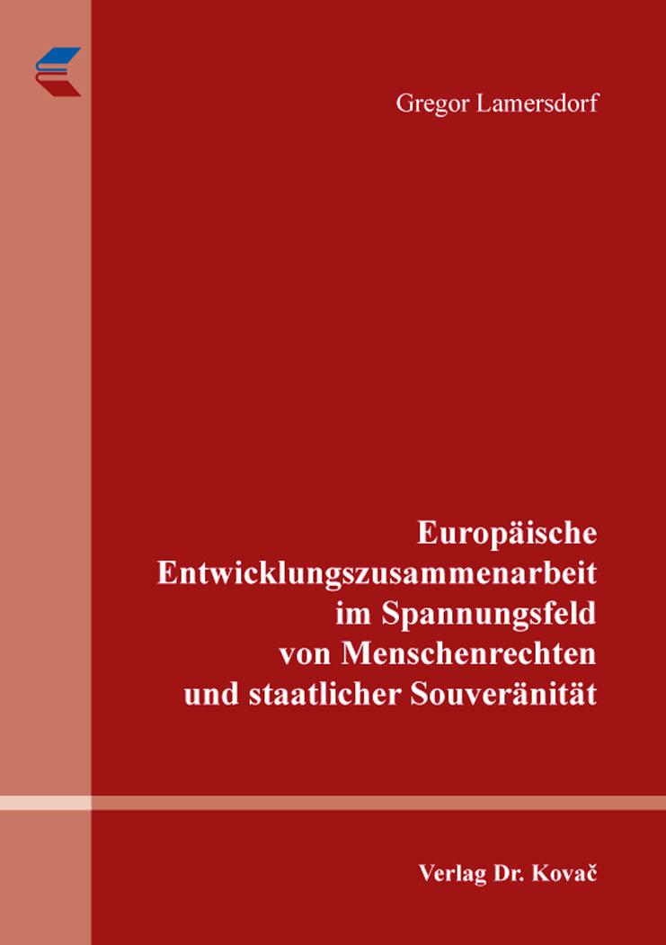 Cover: Europäische Entwicklungszusammenarbeit im Spannungsfeld von Menschenrechten und staatlicher Souveränität