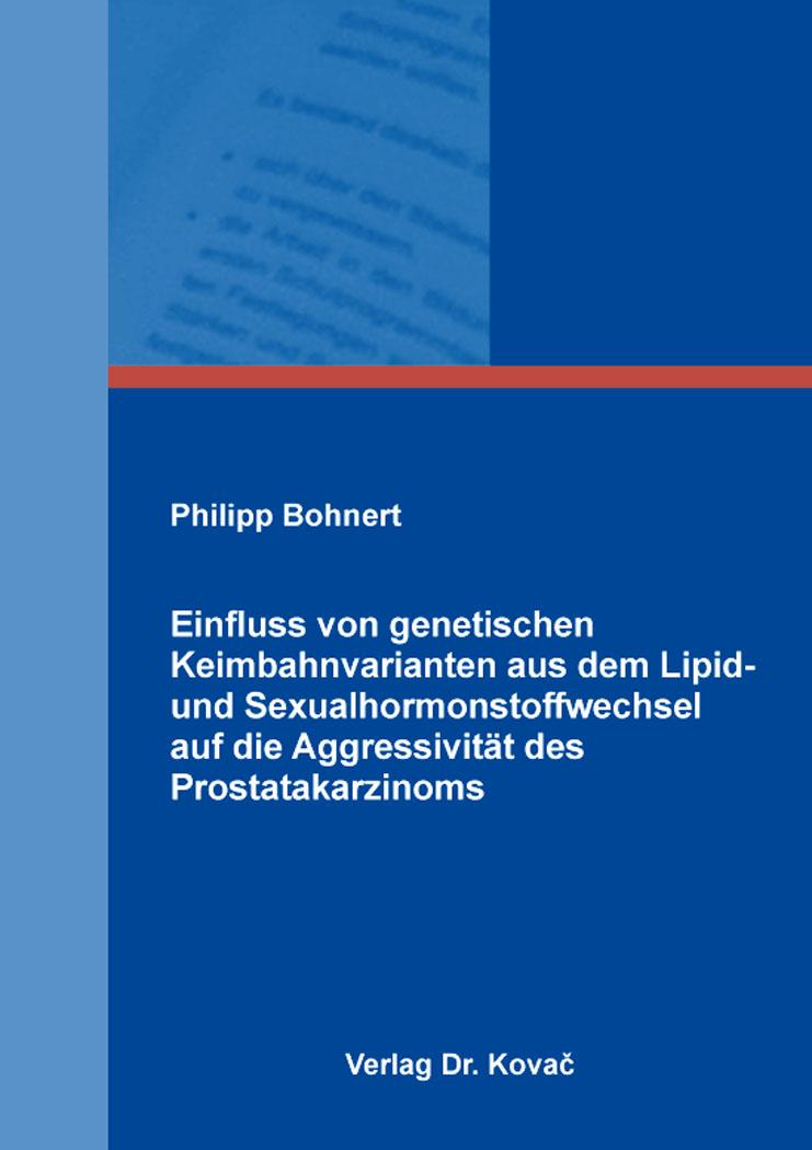 Cover: Einfluss von genetischen Keimbahnvarianten aus dem Lipid- und Sexualhormonstoffwechsel auf die Aggressivität des Prostatakarzinoms