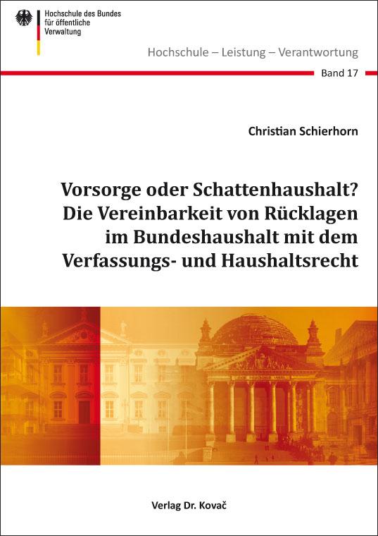 Cover: Vorsorge oder Schattenhaushalt? Die Vereinbarkeit von Rücklagen im Bundeshaushalt mit dem Verfassungs- und Haushaltsrecht