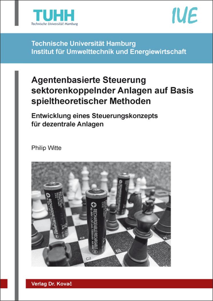 Cover: Agentenbasierte Steuerung sektorenkoppelnder Anlagen auf Basis spieltheoretischer Methoden