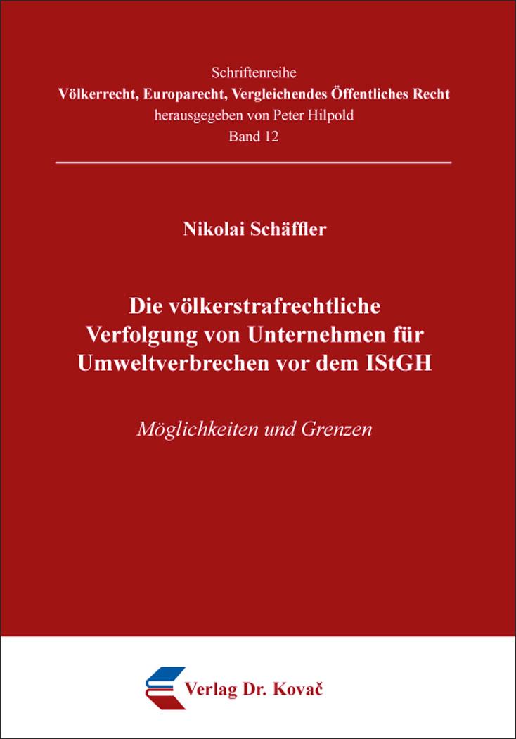Cover: Die völkerstrafrechtliche Verfolgung von Unternehmen für Umweltverbrechen vor dem IStGH