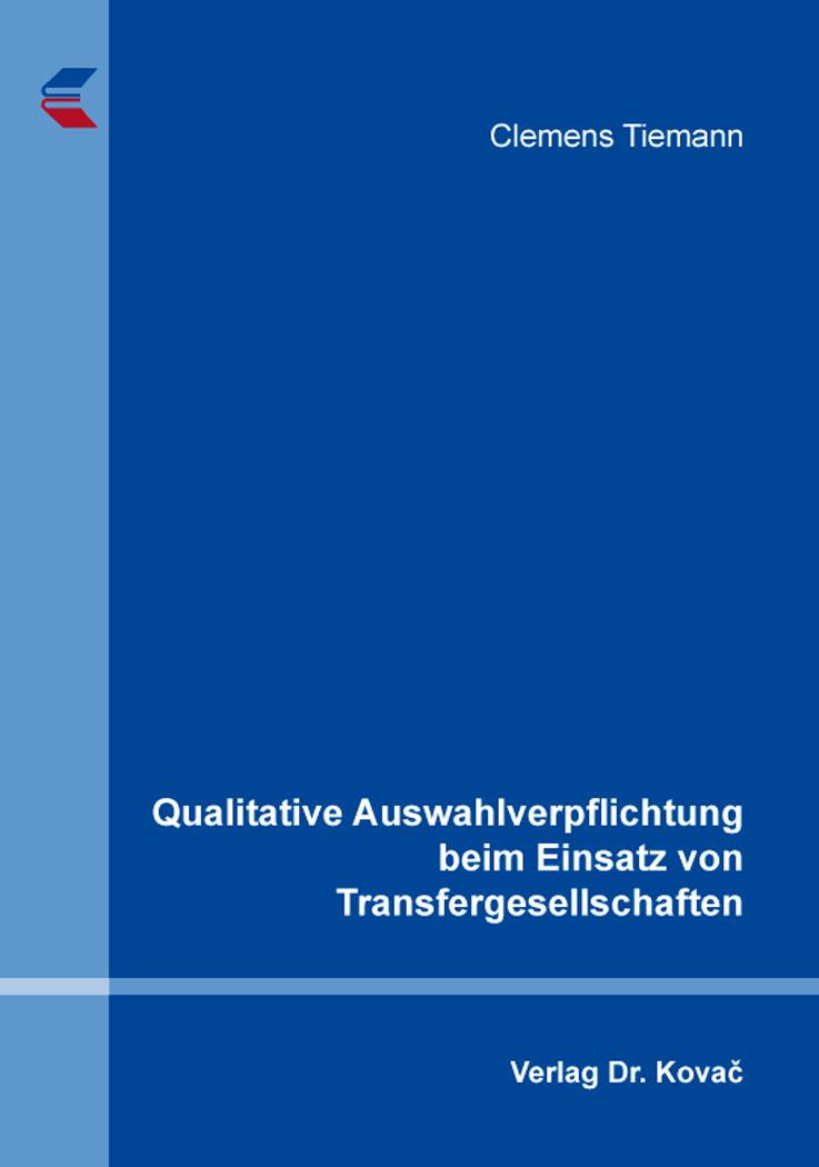 Cover: Qualitative Auswahlverpflichtung beim Einsatz von Transfergesellschaften