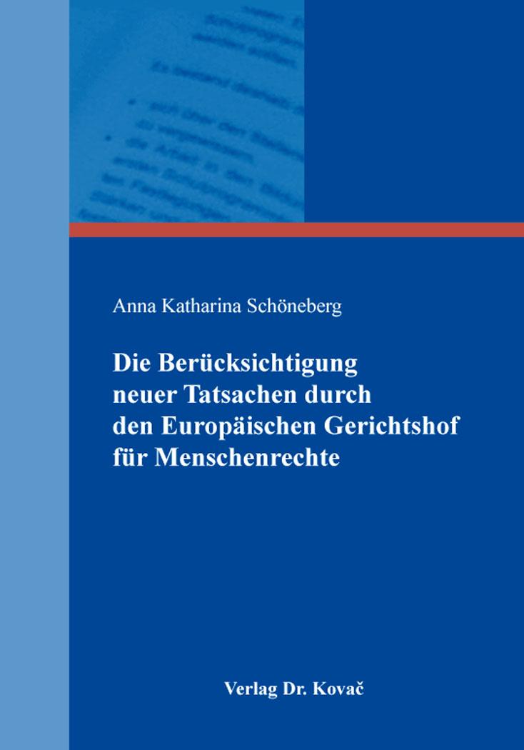 Cover: Die Berücksichtigung neuer Tatsachen durch den Europäischen Gerichtshof für Menschenrechte