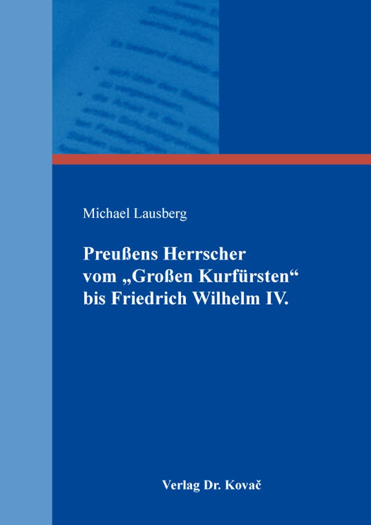 """Cover: Preußens Herrscher vom """"Großen Kurfürsten"""" bis Friedrich Wilhelm IV."""