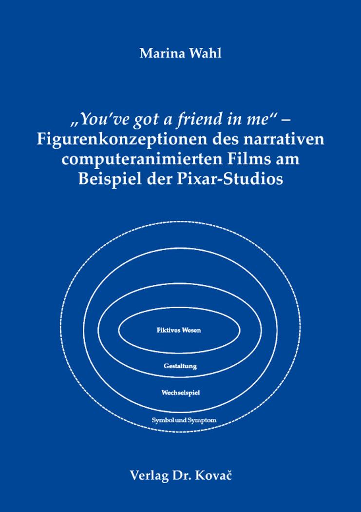 "Cover: ""You've got a friend in me"" – Figurenkonzeptionen des narrativen computeranimierten Films am Beispiel der Pixar-Studios"