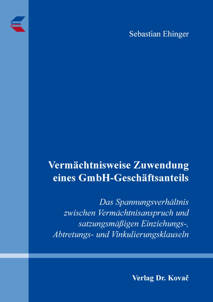 Cover: Vermächtnisweise Zuwendung eines GmbH-Geschäftsanteils