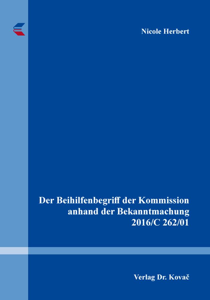 Cover: Der Beihilfenbegriff der Kommission anhand der Bekanntmachung 2016/C 262/01