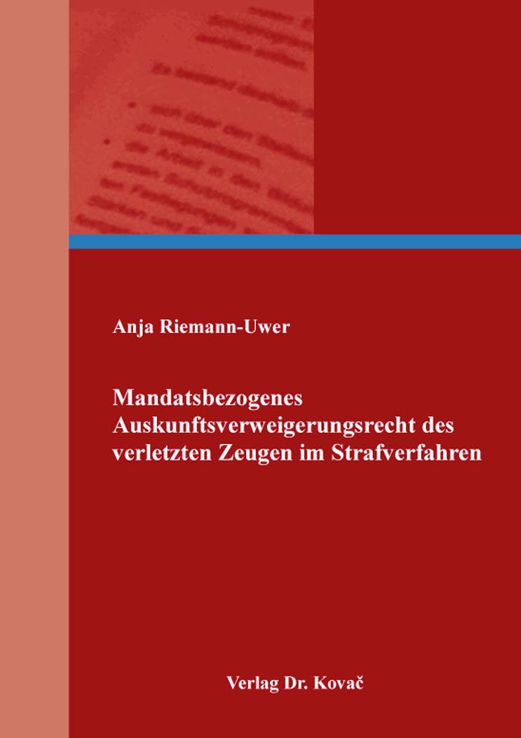 Cover: Mandatsbezogenes Auskunftsverweigerungsrecht des verletzten Zeugen im Strafverfahren