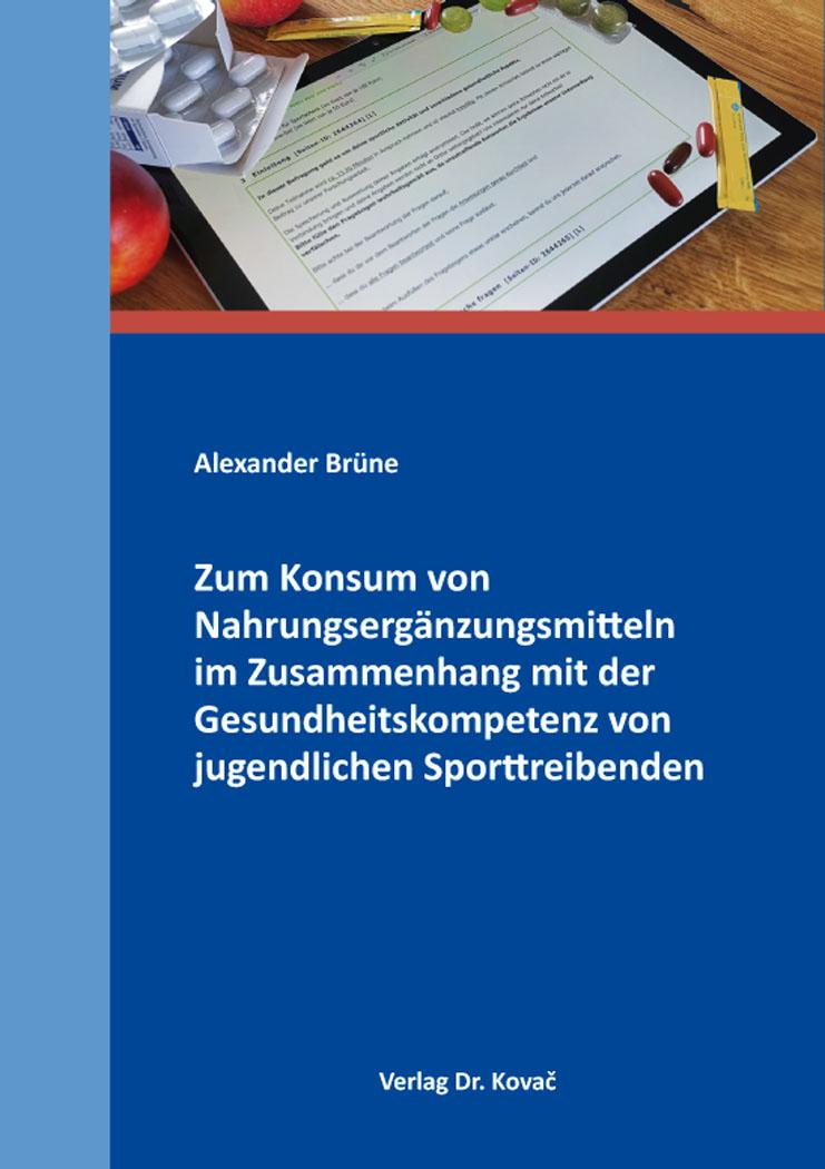 Cover: Zum Konsum von Nahrungsergänzungsmitteln im Zusammenhang mit der Gesundheitskompetenz von jugendlichen Sporttreibenden