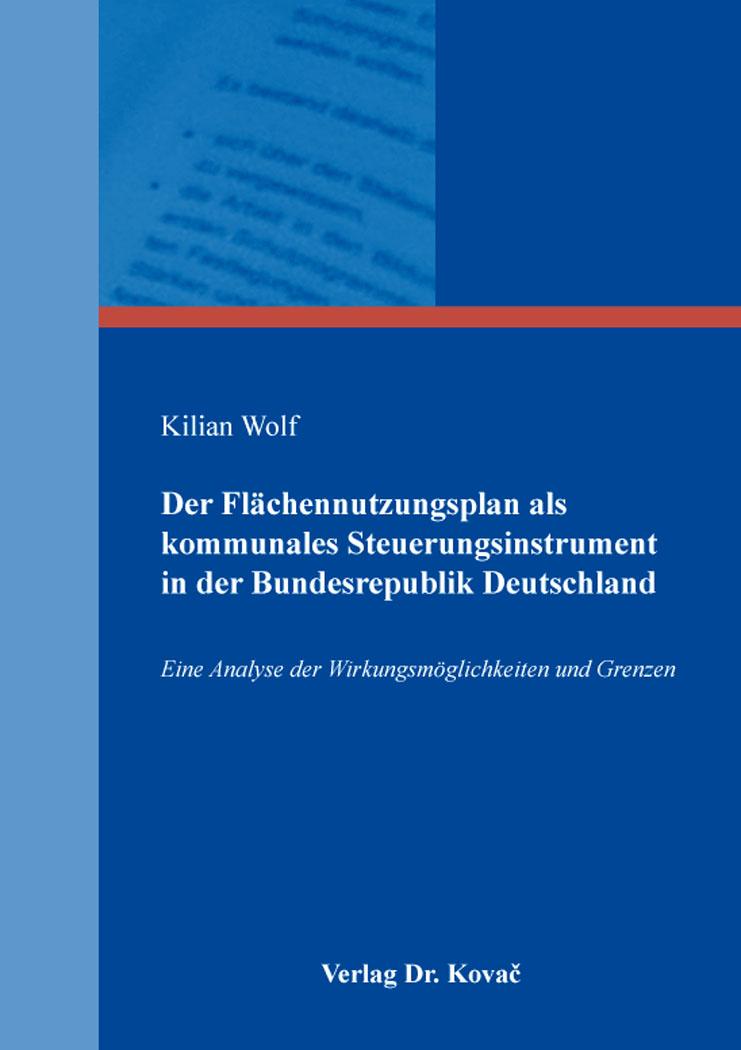 Cover: Der Flächennutzungsplan als kommunales Steuerungsinstrument in der Bundesrepublik Deutschland
