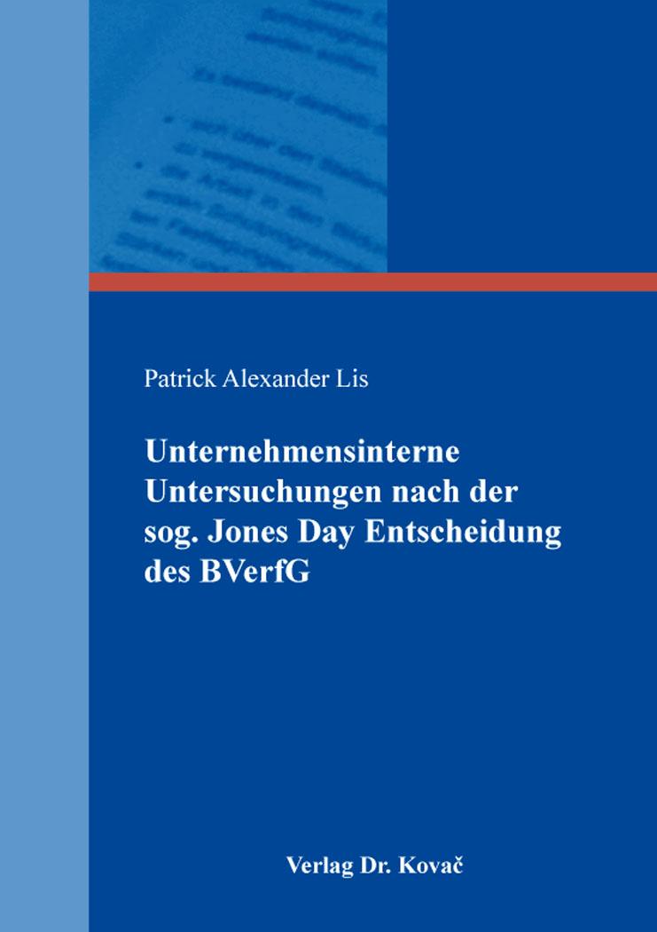 Cover: Unternehmensinterne Untersuchungen nach der sog. Jones Day Entscheidung des BVerfG