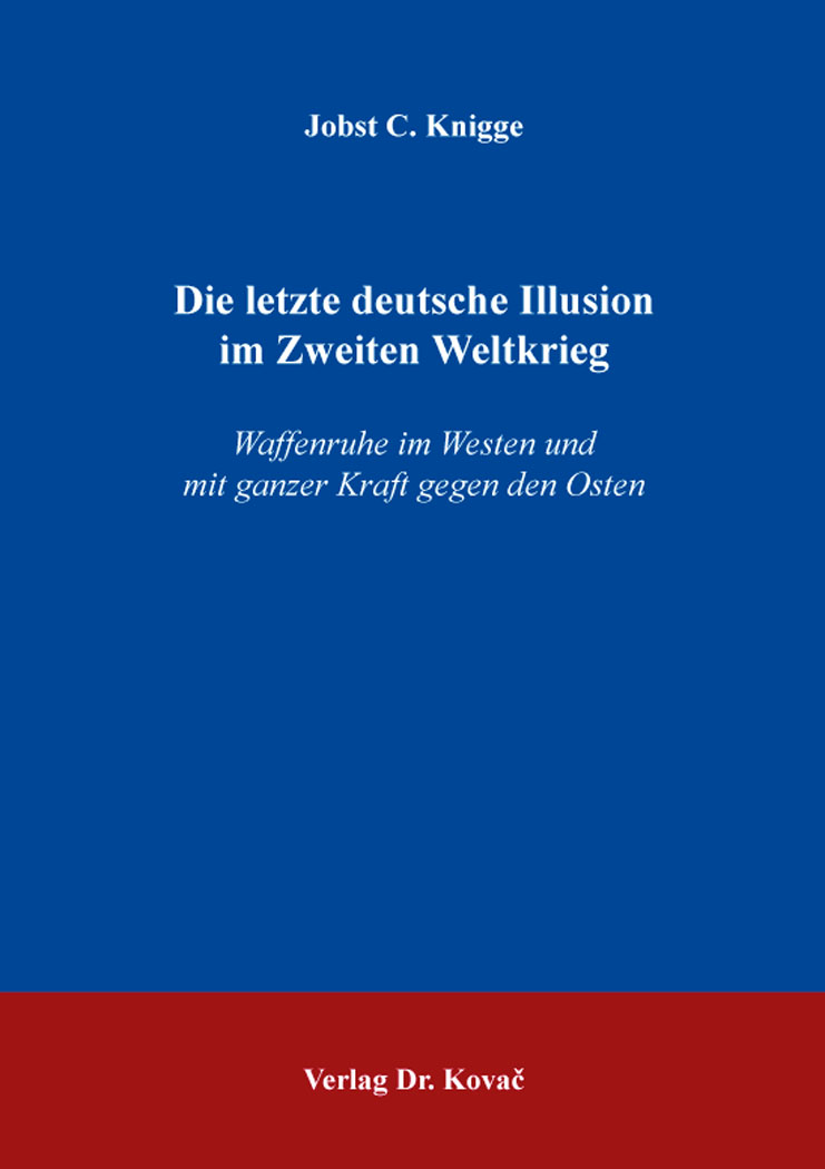 Cover: Die letzte deutsche Illusion im Zweiten Weltkrieg